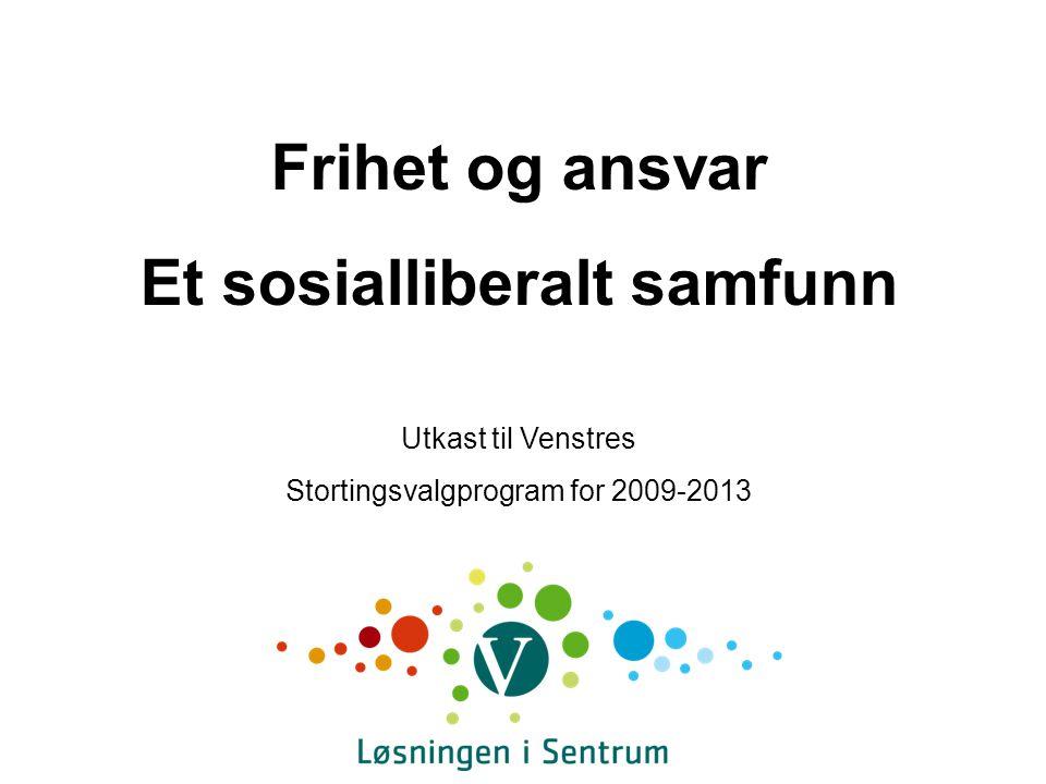 Frihet og ansvar Et sosialliberalt samfunn Utkast til Venstres Stortingsvalgprogram for 2009-2013