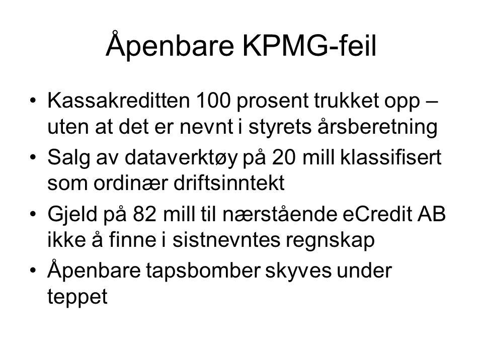 Åpenbare KPMG-feil •Kassakreditten 100 prosent trukket opp – uten at det er nevnt i styrets årsberetning •Salg av dataverktøy på 20 mill klassifisert
