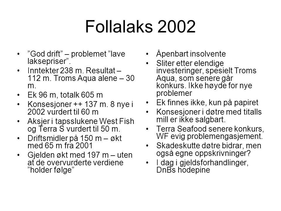 "Follalaks 2002 •""God drift"" – problemet ""lave laksepriser"". •Inntekter 238 m. Resultat – 112 m. Troms Aqua alene – 30 m. •Ek 96 m, totalk 605 m •Konse"