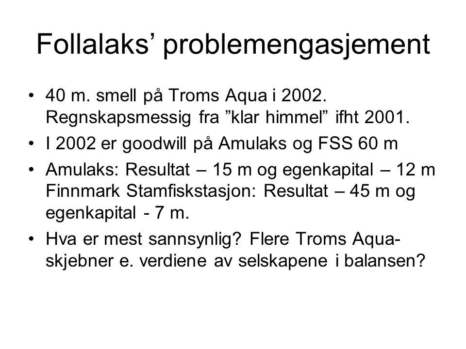 """Follalaks' problemengasjement •40 m. smell på Troms Aqua i 2002. Regnskapsmessig fra """"klar himmel"""" ifht 2001. •I 2002 er goodwill på Amulaks og FSS 60"""
