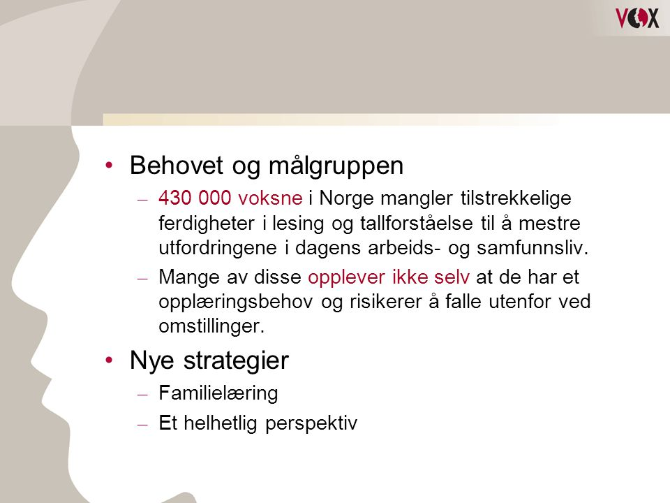 •Behovet og målgruppen – 430 000 voksne i Norge mangler tilstrekkelige ferdigheter i lesing og tallforståelse til å mestre utfordringene i dagens arbeids- og samfunnsliv.