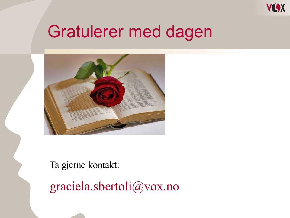 Gratulerer med dagen Ta gjerne kontakt: graciela.sbertoli@vox.no