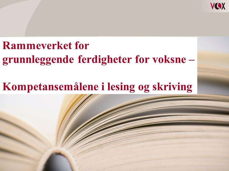 •Kompetansemål for lesing og skriving Rammeverket for grunnleggende ferdigheter for voksne – Kompetansemålene i lesing og skriving