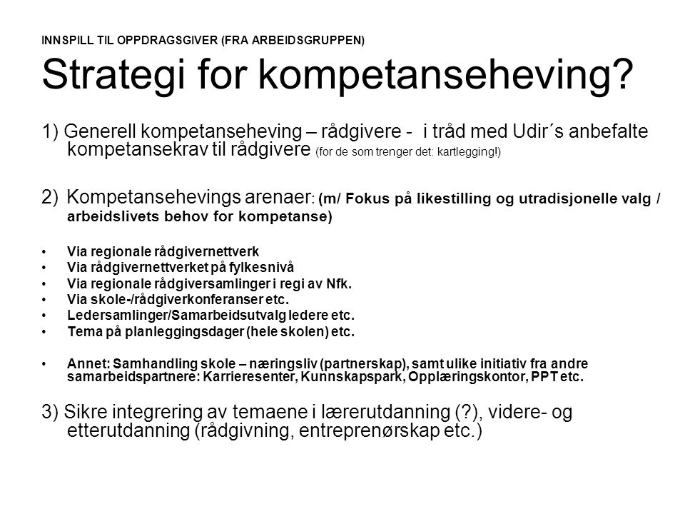 INNSPILL TIL OPPDRAGSGIVER (FRA ARBEIDSGRUPPEN) Strategi for kompetanseheving? 1) Generell kompetanseheving – rådgivere - i tråd med Udir´s anbefalte