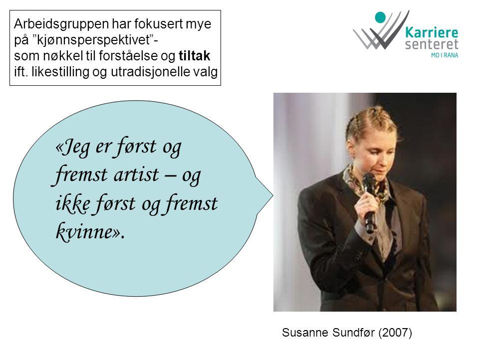 """«Jeg er først og fremst artist – og ikke først og fremst kvinne». Susanne Sundfør (2007) Arbeidsgruppen har fokusert mye på """"kjønnsperspektivet""""- som"""