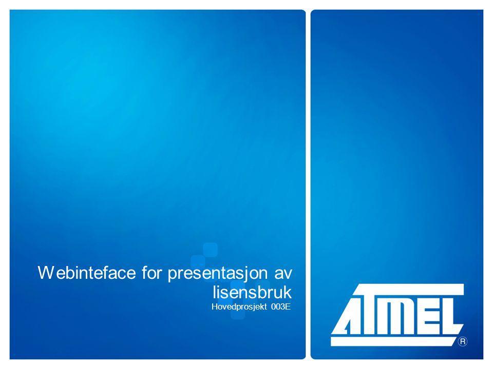 © Atmel Norway 2005 Webinteface for presentasjon av lisensbruk Hovedprosjekt 003E