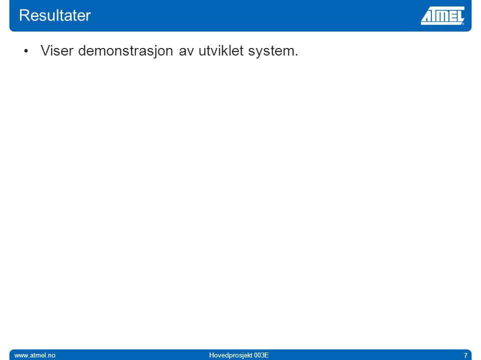 www.atmel.noHovedprosjekt 003E 7 Resultater • Viser demonstrasjon av utviklet system.