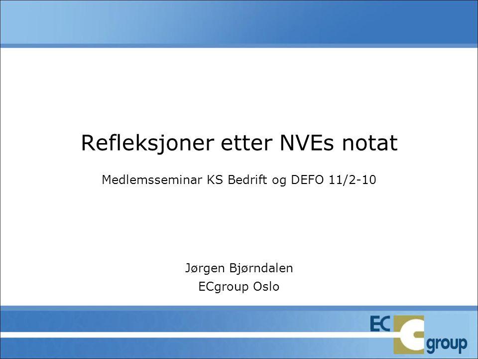 Refleksjoner etter NVEs notat Medlemsseminar KS Bedrift og DEFO 11/2-10 Jørgen Bjørndalen ECgroup Oslo
