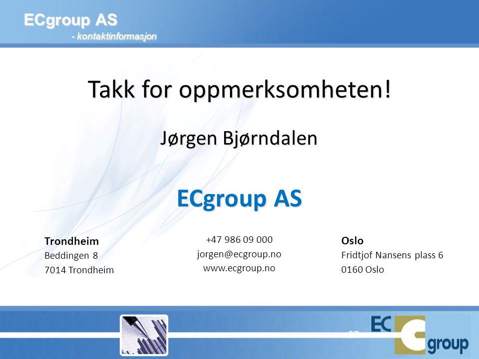ECgroup AS - kontaktinformasjon Trondheim Beddingen 8 7014 Trondheim Oslo Fridtjof Nansens plass 6 0160 Oslo +47 986 09 000 jorgen@ecgroup.no www.ecgroup.no Jørgen Bjørndalen ECgroup AS Takk for oppmerksomheten.