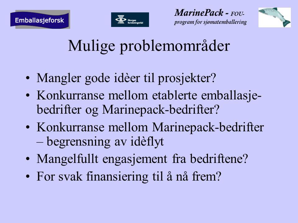MarinePack - FOU- program for sjømatemballering Mulige problemområder •Mangler gode idèer til prosjekter.