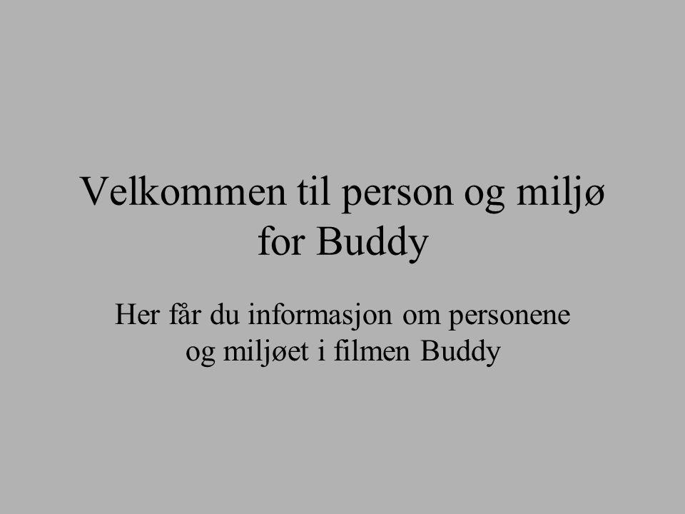 Velkommen til person og miljø for Buddy Her får du informasjon om personene og miljøet i filmen Buddy