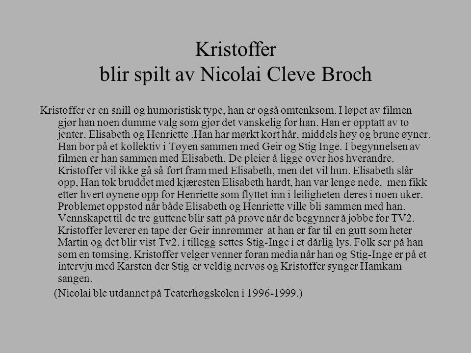 Kristoffer blir spilt av Nicolai Cleve Broch Kristoffer er en snill og humoristisk type, han er også omtenksom. I løpet av filmen gjør han noen dumme