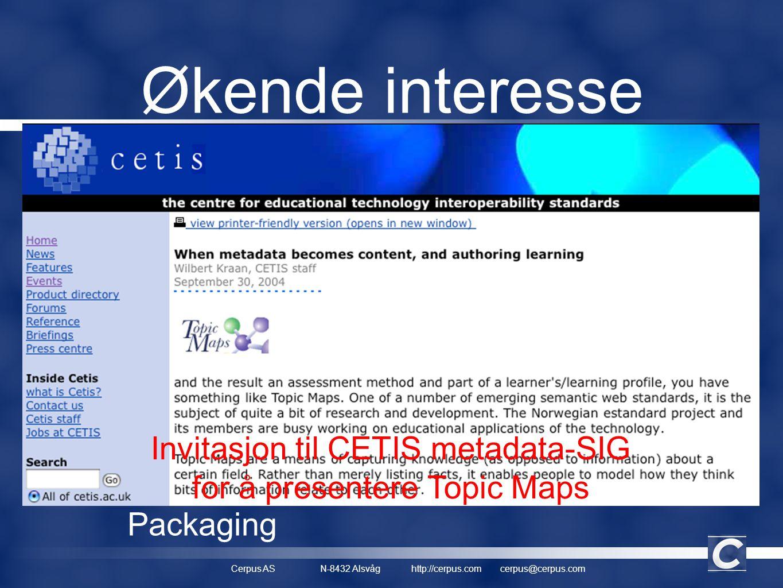 Cerpus ASN-8432 Alsvåghttp://cerpus.comcerpus@cerpus.com Økende interesse • Endelig noen som snakker om læringsdialogen (Edinburgh, okt 2003) • I just made a post to the requirements committee forum regarding Topic, Concept, Mind...