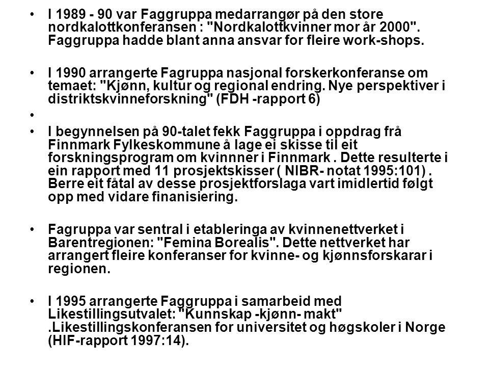 •I 1989 - 90 var Faggruppa medarrangør på den store nordkalottkonferansen : Nordkalottkvinner mor år 2000 .