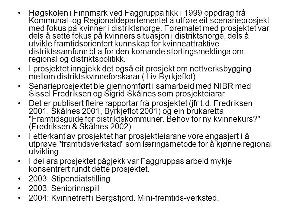 •Høgskolen i Finnmark ved Faggruppa fikk i 1999 oppdrag frå Kommunal -og Regionaldepartementet å utføre eit scenarieprosjekt med fokus på kvinner i distriktsnorge.