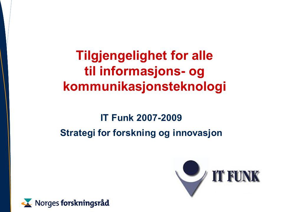 Tilgjengelighet for alle til informasjons- og kommunikasjonsteknologi IT Funk 2007-2009 Strategi for forskning og innovasjon