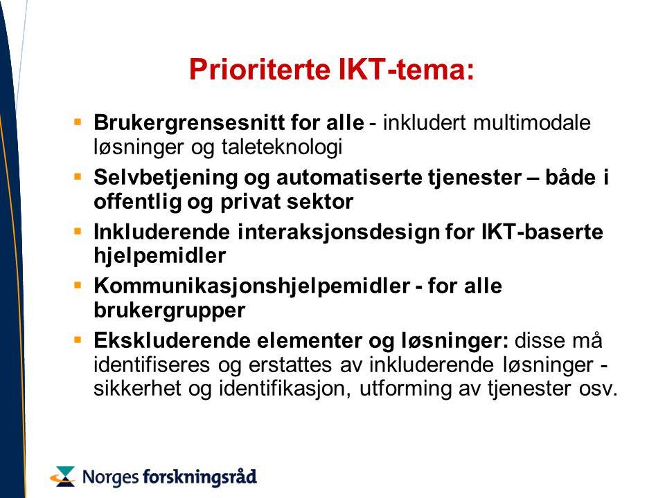 Prioriterte IKT-tema:  Brukergrensesnitt for alle - inkludert multimodale løsninger og taleteknologi  Selvbetjening og automatiserte tjenester – både i offentlig og privat sektor  Inkluderende interaksjonsdesign for IKT-baserte hjelpemidler  Kommunikasjonshjelpemidler - for alle brukergrupper  Ekskluderende elementer og løsninger: disse må identifiseres og erstattes av inkluderende løsninger - sikkerhet og identifikasjon, utforming av tjenester osv.