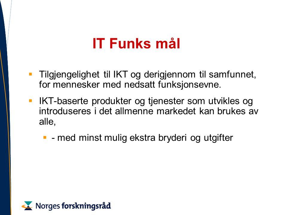 IT Funks mål  Tilgjengelighet til IKT og derigjennom til samfunnet, for mennesker med nedsatt funksjonsevne.