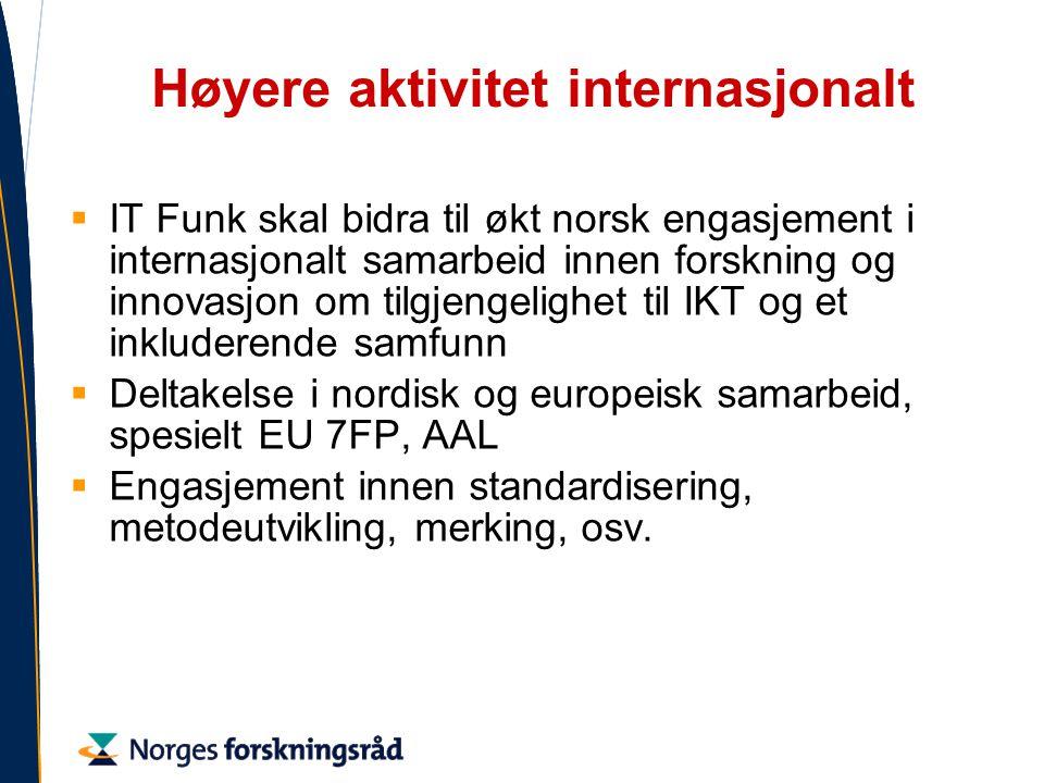 Høyere aktivitet internasjonalt  IT Funk skal bidra til økt norsk engasjement i internasjonalt samarbeid innen forskning og innovasjon om tilgjengelighet til IKT og et inkluderende samfunn  Deltakelse i nordisk og europeisk samarbeid, spesielt EU 7FP, AAL  Engasjement innen standardisering, metodeutvikling, merking, osv.