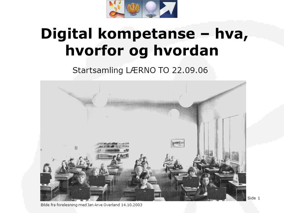 Startsamling LÆRNO TO 22.09.06Side 1 Digital kompetanse – hva, hvorfor og hvordan Bilde fra forelesning med Jan Arve Overland 14.10.2003 Startsamling