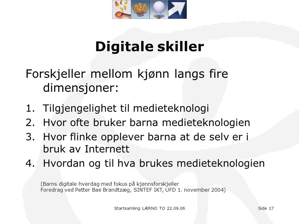 Startsamling LÆRNO TO 22.09.06Side 17 Digitale skiller Forskjeller mellom kjønn langs fire dimensjoner: 1.Tilgjengelighet til medieteknologi 2.Hvor of