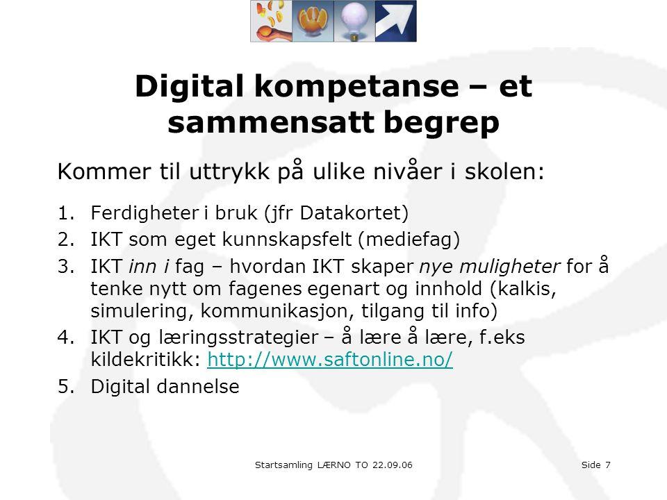 Startsamling LÆRNO TO 22.09.06Side 7 Digital kompetanse – et sammensatt begrep Kommer til uttrykk på ulike nivåer i skolen: 1.Ferdigheter i bruk (jfr