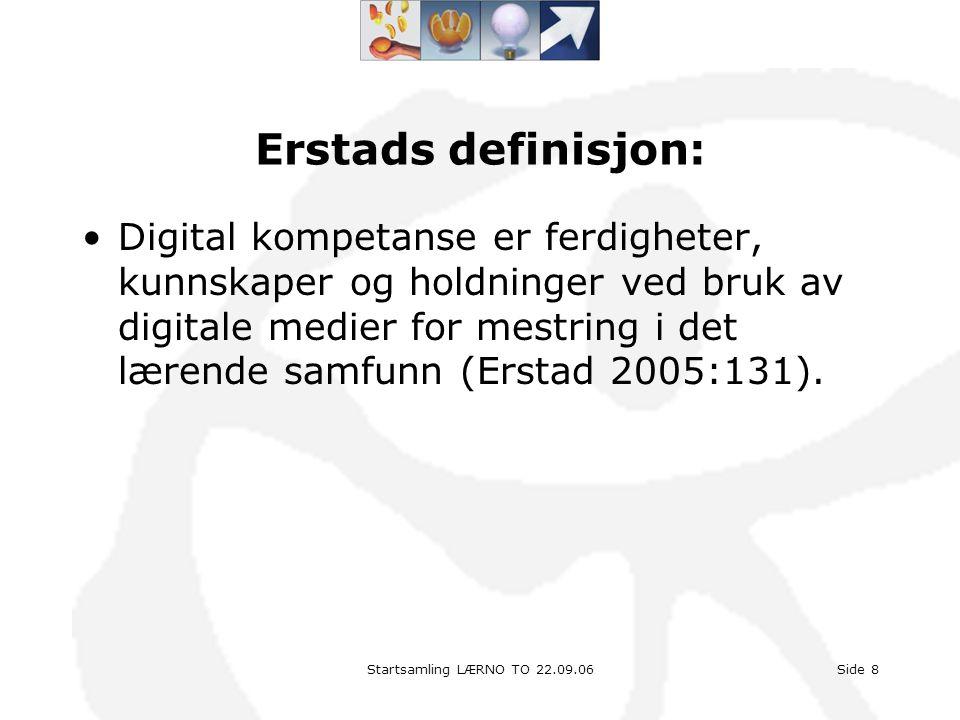 Startsamling LÆRNO TO 22.09.06Side 8 Erstads definisjon: •Digital kompetanse er ferdigheter, kunnskaper og holdninger ved bruk av digitale medier for