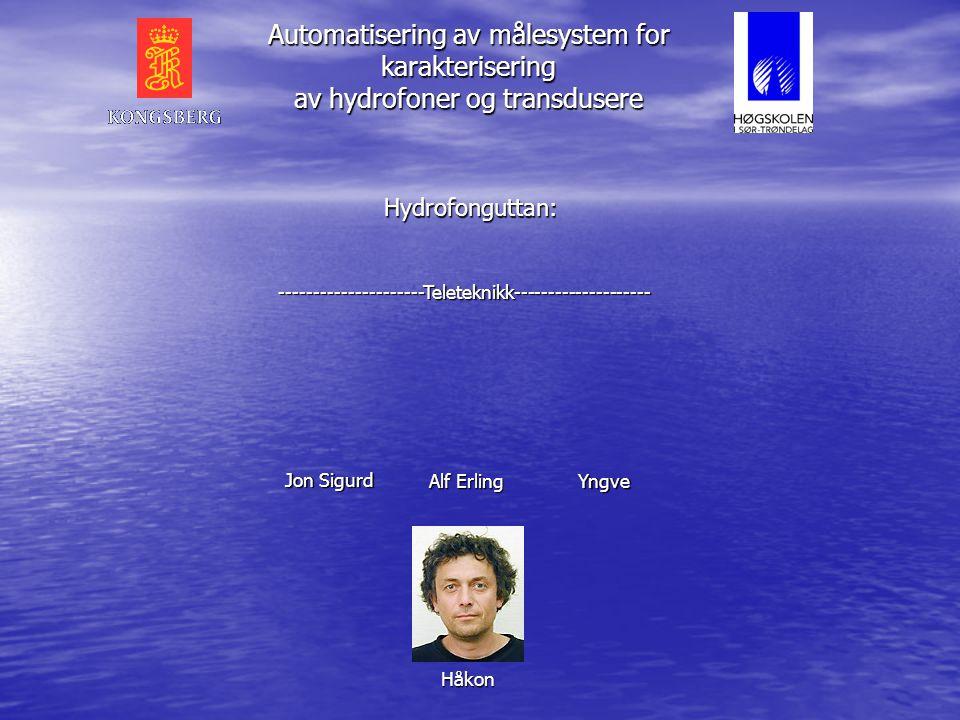 Jon Sigurd Alf Erling Yngve Hydrofonguttan: ---------------------Teleteknikk-------------------- Håkon