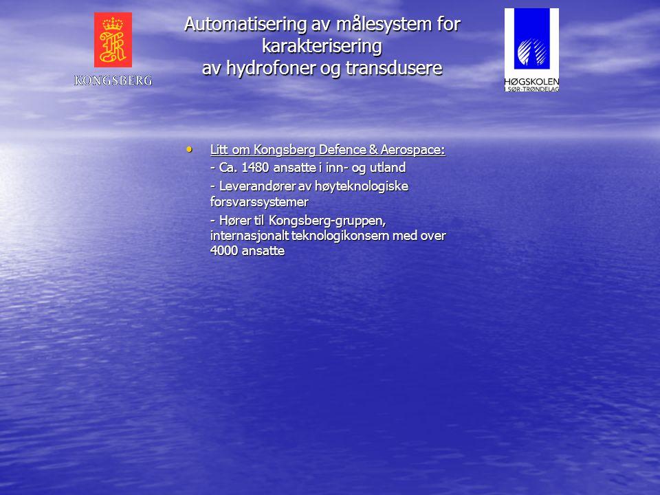 Automatisering av målesystem for karakterisering av hydrofoner og transdusere • Litt om Kongsberg Defence & Aerospace: - Ca.