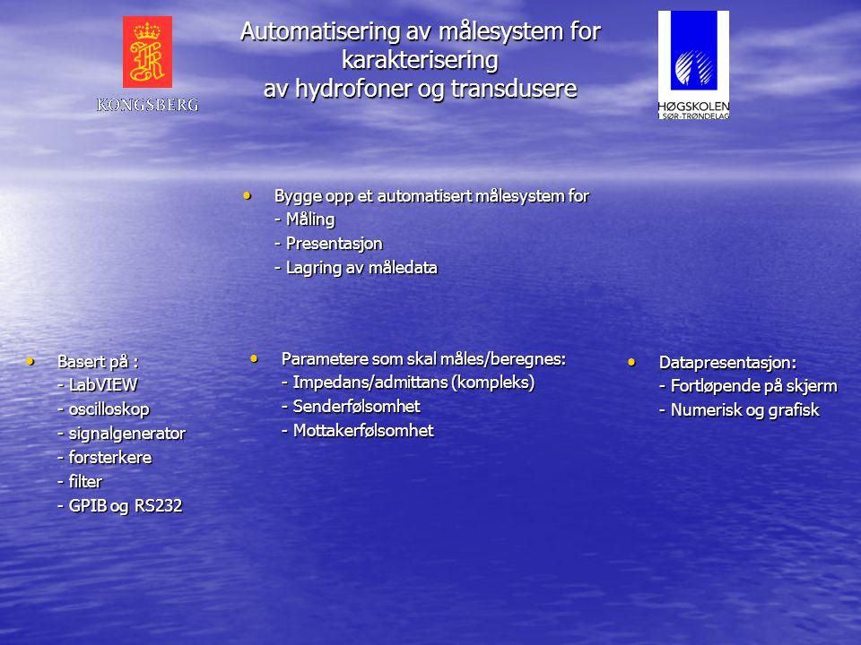Automatisering av målesystem for karakterisering av hydrofoner og transdusere • Litt om Kongsberg Defence & Aerospace: - Ca. 1480 ansatte i inn- og ut