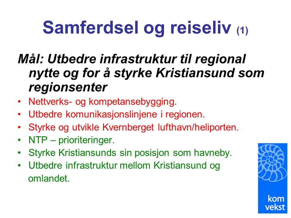 Samferdsel og reiseliv (1) Mål: Utbedre infrastruktur til regional nytte og for å styrke Kristiansund som regionsenter •Nettverks- og kompetansebyggin