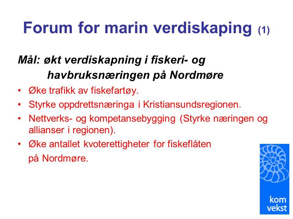 Forum for marin verdiskaping (1) Mål: økt verdiskapning i fiskeri- og havbruksnæringen på Nordmøre •Øke trafikk av fiskefartøy. •Styrke oppdrettsnærin