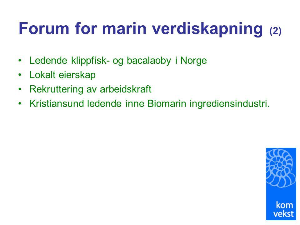 Forum for marin verdiskapning (2) •Ledende klippfisk- og bacalaoby i Norge •Lokalt eierskap •Rekruttering av arbeidskraft •Kristiansund ledende inne B