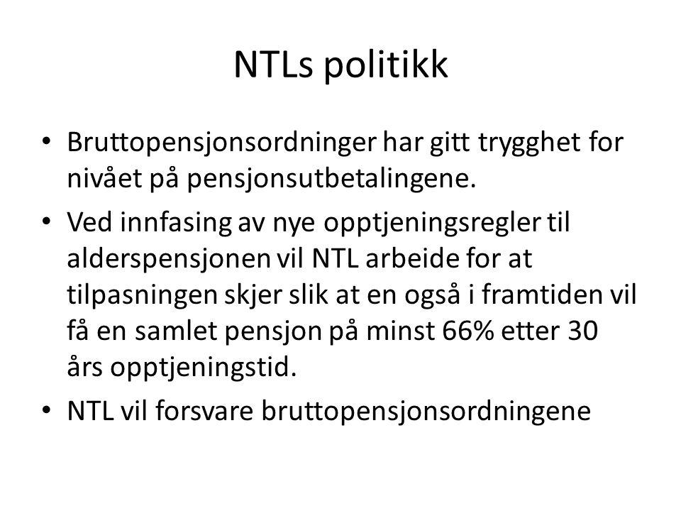 NTLs politikk • Bruttopensjonsordninger har gitt trygghet for nivået på pensjonsutbetalingene.