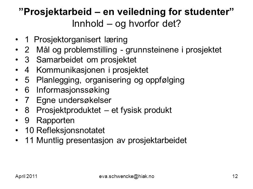 """""""Prosjektarbeid – en veiledning for studenter"""" Innhold – og hvorfor det? •1 Prosjektorganisert læring •2 Mål og problemstilling - grunnsteinene i pros"""
