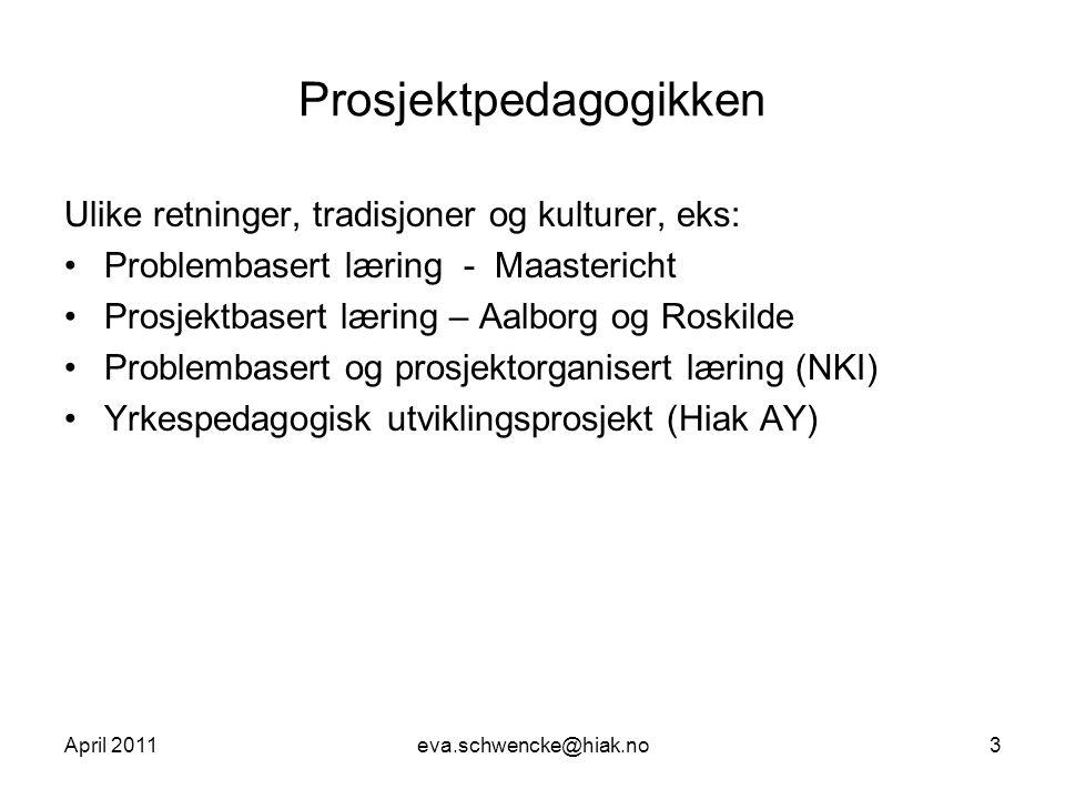 Prosjektpedagogikken Ulike retninger, tradisjoner og kulturer, eks: •Problembasert læring - Maastericht •Prosjektbasert læring – Aalborg og Roskilde •