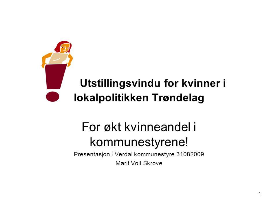 1 Utstillingsvindu for kvinner i lokalpolitikken Trøndelag For økt kvinneandel i kommunestyrene! Presentasjon i Verdal kommunestyre 31082009 Marit Vol