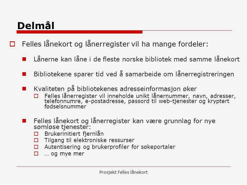 Prosjekt Felles lånekort Delmål  Felles lånekort og lånerregister vil ha mange fordeler:  Lånerne kan låne i de fleste norske bibliotek med samme lå