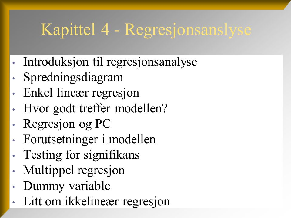 Kapittel 4 - Regresjonsanslyse • Introduksjon til regresjonsanalyse • Spredningsdiagram • Enkel lineær regresjon • Hvor godt treffer modellen? • Regre