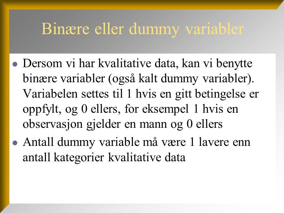 Binære eller dummy variabler  Dersom vi har kvalitative data, kan vi benytte binære variabler (også kalt dummy variabler). Variabelen settes til 1 hv