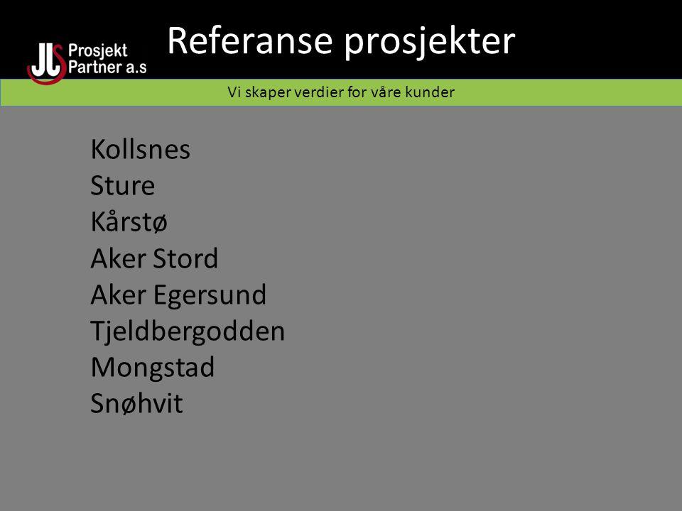 Referanse prosjekter Vi skaper verdier for våre kunder Kollsnes Sture Kårstø Aker Stord Aker Egersund Tjeldbergodden Mongstad Snøhvit