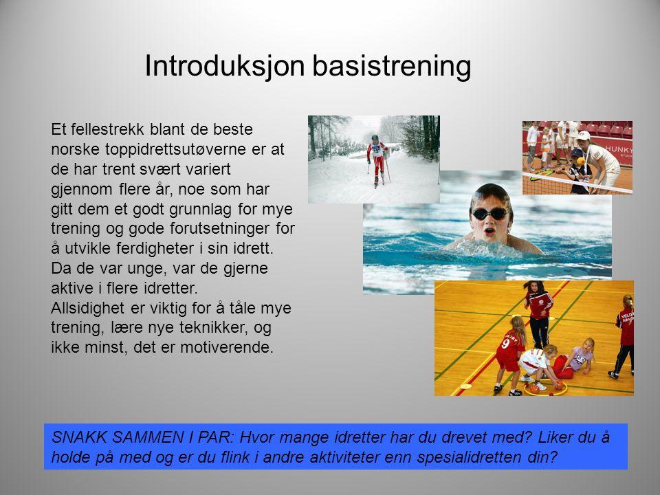 Introduksjon basistrening Et fellestrekk blant de beste norske toppidrettsutøverne er at de har trent svært variert gjennom flere år, noe som har gitt