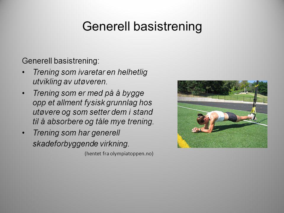Generell basistrening Generell basistrening: •Trening som ivaretar en helhetlig utvikling av utøveren. •Trening som er med på å bygge opp et allment f