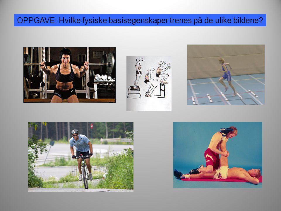 OPPGAVE: Hvilke fysiske basisegenskaper trenes på de ulike bildene?