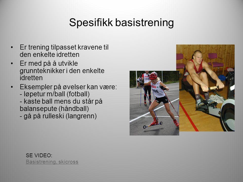 Spesifikk basistrening •Er trening tilpasset kravene til den enkelte idretten •Er med på å utvikle grunnteknikker i den enkelte idretten •Eksempler på