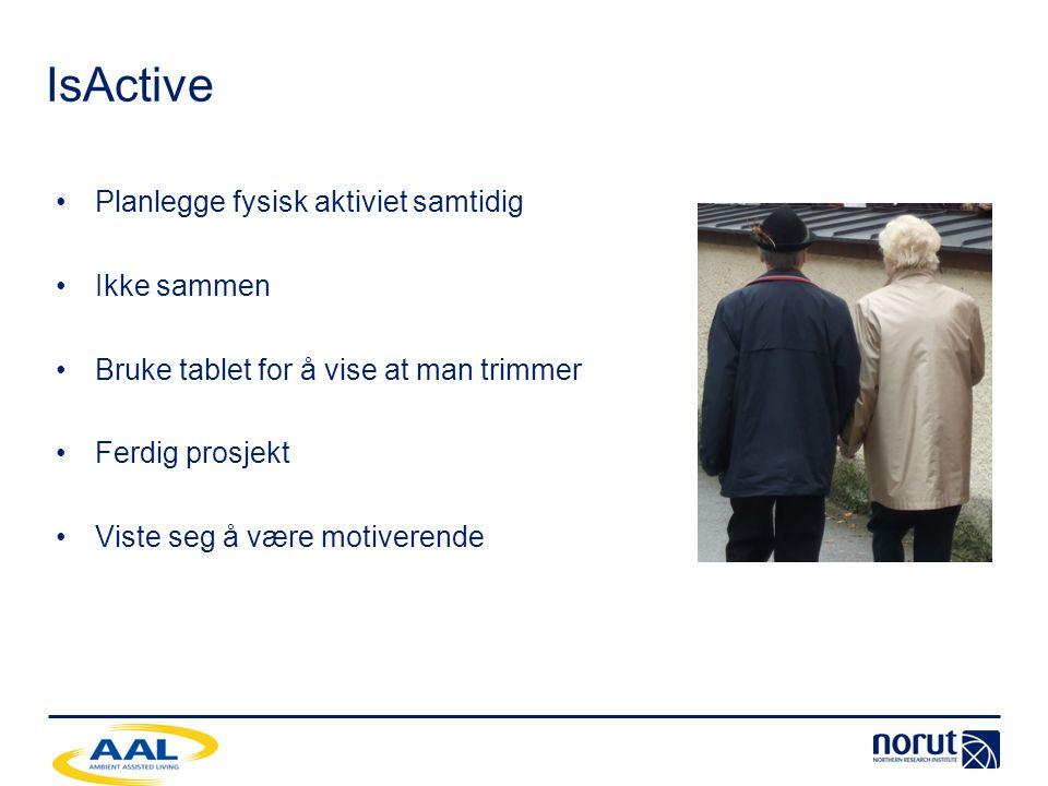 IsActive •Planlegge fysisk aktiviet samtidig •Ikke sammen •Bruke tablet for å vise at man trimmer •Ferdig prosjekt •Viste seg å være motiverende