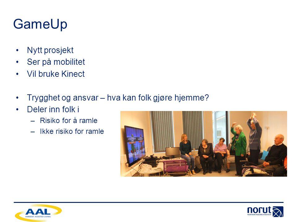 GameUp •Nytt prosjekt •Ser på mobilitet •Vil bruke Kinect •Trygghet og ansvar – hva kan folk gjøre hjemme? •Deler inn folk i –Risiko for å ramle –Ikke