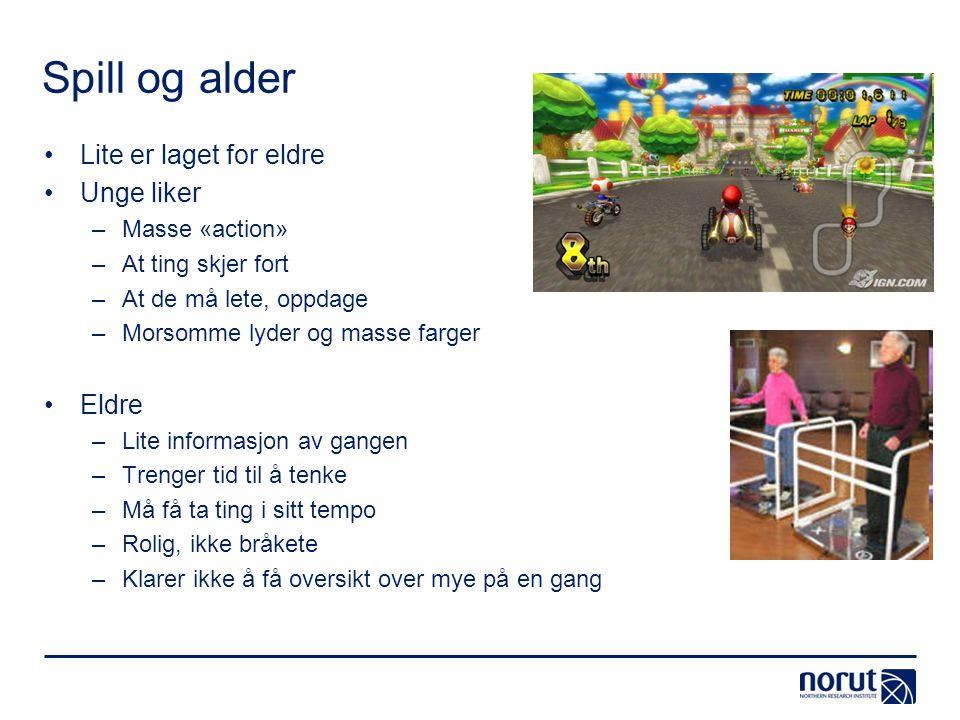 Spill og alder •Lite er laget for eldre •Unge liker –Masse «action» –At ting skjer fort –At de må lete, oppdage –Morsomme lyder og masse farger •Eldre