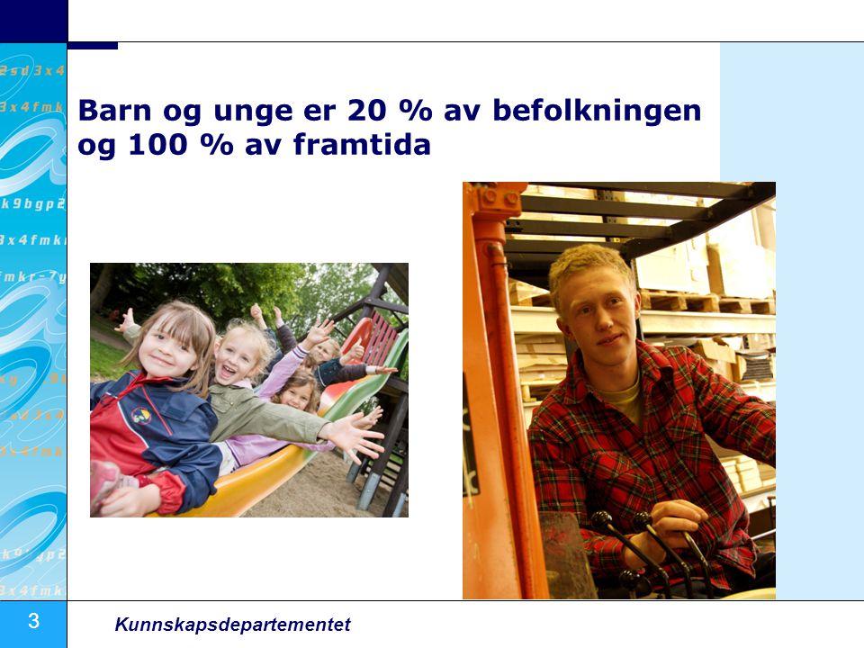 3 Kunnskapsdepartementet Barn og unge er 20 % av befolkningen og 100 % av framtida