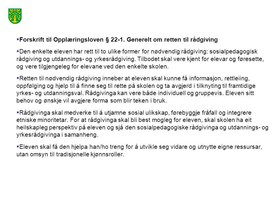  Forskrift til Opplæringsloven § 22-1. Generelt om retten til rådgiving  Den enkelte eleven har rett til to ulike former for nødvendig rådgiving: so